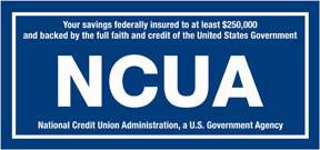NCUA, National Credit Union Administration, a U.S. Government Agency, Your savings federally insured to at least $250,000 and backed by the full faith and credit of the United States Government.